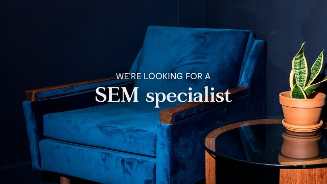 We're looking for a full time SEM specialist