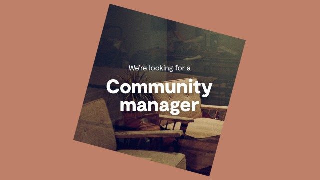 We're looking for a full time community manager